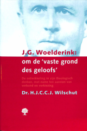 Wilschut, Dr. H.J.C.C.J.-J.G. Woelderink: om de 'vaste grond des geloofs'
