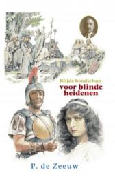 Zeeuw, P. de-Blijde boodschap voor blinde heidenen (nieuw)
