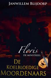 Blijdorp, Janwillem-Floris de minstreel; De koelbloedige moordenaars (nieuw)