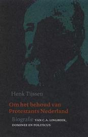 Tijssen, Henk-Om het behoud van protestants Nederland (nieuw)
