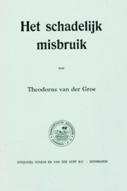 Groe, Theodorus van der-Het schadelijk misbruik