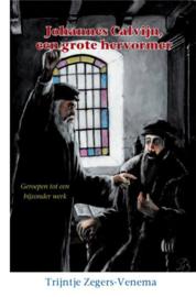 Zegers-Venema, Trijntje-Johannes Calvijn, een grote hervormer (nieuw)