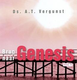 NIEUW: Vergunst, Ds. A.T.-Brug naar Genesis, deel 2