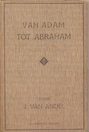 Andel, J. van-Van Adam tot Abraham