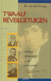 Zwaag, W. van der-Twaalf Reveilgetuigen; Willem Bilderdijk en zijn geestverwanten (nieuw)