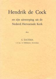 Datema, S.-Hendrik de Cock en zijn uitwerping uit de Nederd. Hervormde Kerk