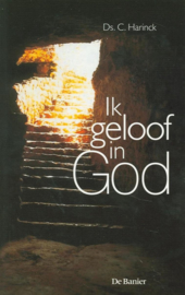 Harinck, Ds. C.-Ik geloof in God