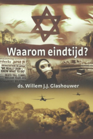 Glashouwer, Ds. Willem J.J.-Waarom eindtijd?