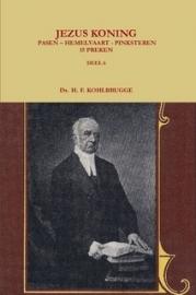 Kohlbrugge, Dr. H.F.-Preken deel 6, Jezus Koning; Pasen, Hemelvaart, Pinksteren (nieuw)
