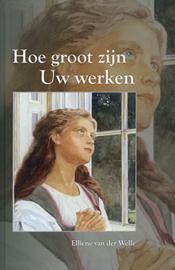 Welle, Elliene van der-Hoe groot zijn Uw werken (nieuw)