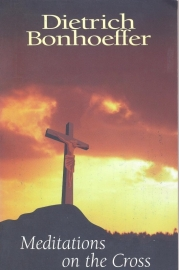 Bonhoeffer, Dietrich-Meditations on the Cross