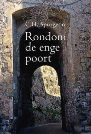 Spurgeon, C.H.-Rondom de enge poort (nieuw)