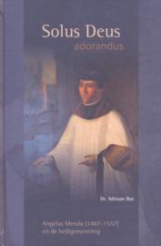 Bas, Dr. Adriaan-Solus Deus adorandus (Angelus Merula en de heiligenverering)
