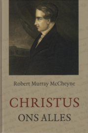 Robert Murray McCheyne-Christus ons alles (nieuw)
