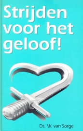 Sorge, Ds. W. van-Strijden voor het geloof!