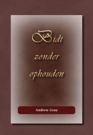 Gray, Andrew-Bidt zonder ophouden (nieuw)