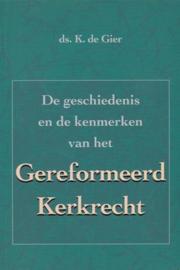 Gier, Ds. K. de-De geschiedenis en de kenmerken van het Gereformeerd Kerkrecht