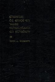 Kieboom, A.-Christus de enige en ware Schuilplaats en Schaduw