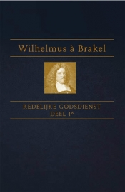 Brakel, Wilhelmus a-Redelijke Godsdienst (deel 1a) (nieuw)