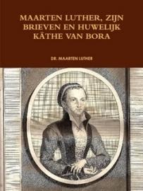 Luther, Dr. Maarten-Maarten Luther, zijn brieven en huwelijk met Kathe van Bora (deel 2) (nieuw)