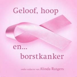 Rutgers, Alinda (redactie)-Geloof, hoop en... borstkanker