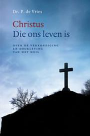 Vries, Dr. P. de-Christus Die ons leven is
