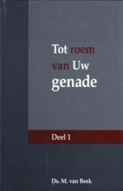 Beek, ds. M. van-Tot roem van Uw genade (deel 1)