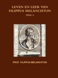 Melanchton, Prof. Filippus-Leven en leer van Filippus Melanchton (deel 6) (nieuw)