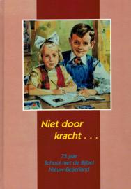 Boer, G.C. den (e.a.)-Niet door kracht... 75 jaar School met de Bijbel Nieuw Beijerland