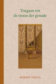 Traill, Robert-Toegaan tot de troon der genade (nieuw)