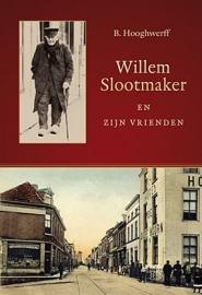NIEUW: Hooghwerff, B.-Willem Slootmaker en zijn vrienden