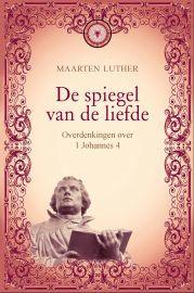 Luther, Maarten-De spiegel van de liefde (nieuw)