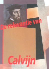 Harinck, Ds. C. (e.a.)-De relevantie van Calvijn (nieuw)