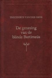 Groe, Theodorus van der-De genezing van de blinde Bartimeus
