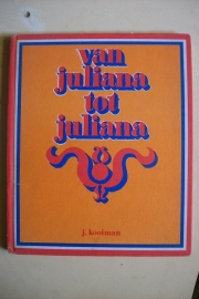 Kooiman, J.-Van Juliana tot Juliana