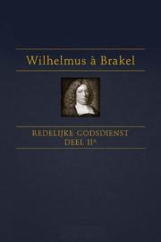 Brakel, Wilhelmus a-Redelijke Godsdienst (deel 2a) (nieuw)