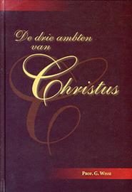 Wisse, Prof. G.-De drie ambten van Christus (nieuw)