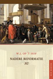 Hof, W.J. op 't-Nadere Reformatie NU (nieuw, licht beschadigd)