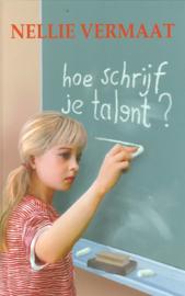 Vermaat, Nellie-Hoe schrijf je talent? (nieuw)