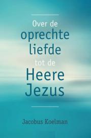 Koelman, Jacobus-Over de oprechte liefde tot de Heere Jezus (nieuw)
