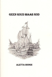 Hoogh, Aletta-Geen goud maar God