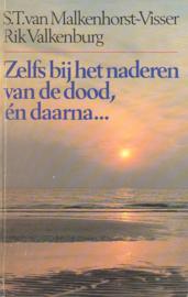 Malkenhorst Visser, S.T. van en Valkenburg, Rik-Zelfs bij het naderen van de dood, en daarna...