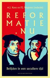 Kunz, A.J. en Vergunst, P.J. (redactie)-Reformatie.nu (nieuw)