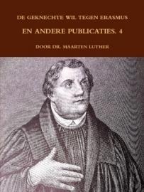 Luther, Dr. Maarten-De geknechte wil, tegen Erasmus en andere publicaties (deel 4) (nieuw)
