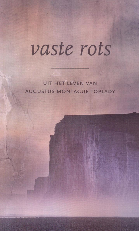 Bolier, Ruben-Vaste Rots; Uit het leven van Augustus Montague Toplady (nieuw)