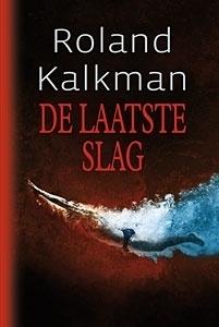 NIEUW: Kalkman, Roland-De laatste slag