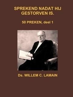 Lamain, Ds. W.C.-Sprekend nadat hij gestorven is; deel 1, 50 preken (nieuw)