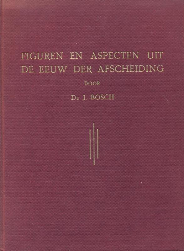 Bosch, Ds. J.-Figuren en Aspecten uit de Eeuw der Afscheiding