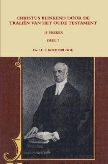 Kohlbrugge, Dr. H.F.-Preken deel 7, Christus blinkend door de tralien van het Oude Testament (nieuw)