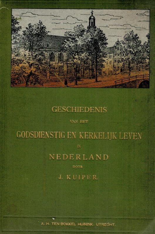 Kuiper, J.-Geschiedenis van het Godsdienstig en Kerkelijk leven het van Nederlandsche Volk
